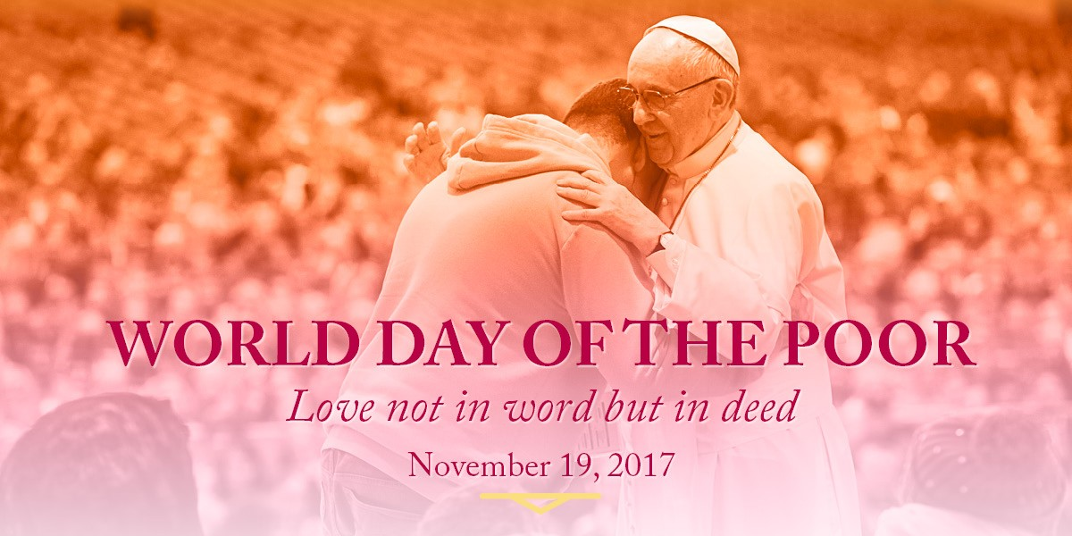 Message From His Holiness Pope Francis:                           World Day Of The Poor 2017